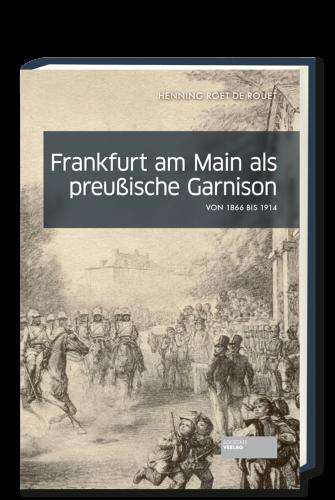 Roet_de_Rouet_Frankfurt_am_Main_als_preussische_Garnison_9783955422271