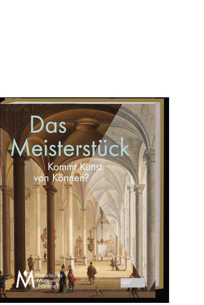 Meisterstuecke_Das_Meisterstück_9783955423421_Wolfgang_Cilleßen_Andreas_Tacke